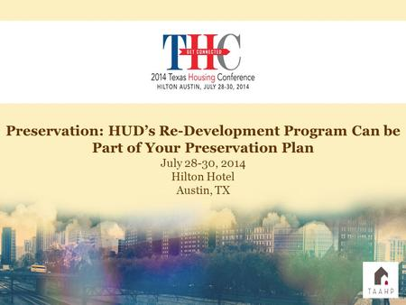 Preservation: HUD's Re-Development Program Can be Part of Your Preservation Plan July 28-30, 2014 Hilton Hotel Austin, TX.