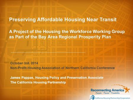 Preserving Affordable Housing Near Transit A Project of the Housing the Workforce Working Group as Part of the Bay Area Regional Prosperity Plan October.