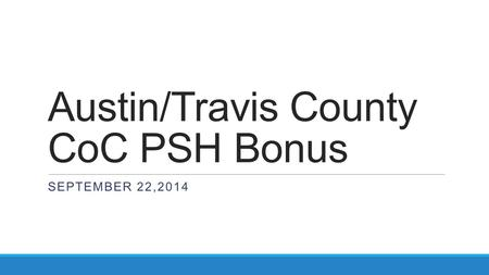 Austin/Travis County CoC PSH Bonus SEPTEMBER 22,2014.