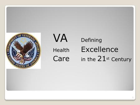 VA Defining Health Excellence Care in the 21 st Century 1.