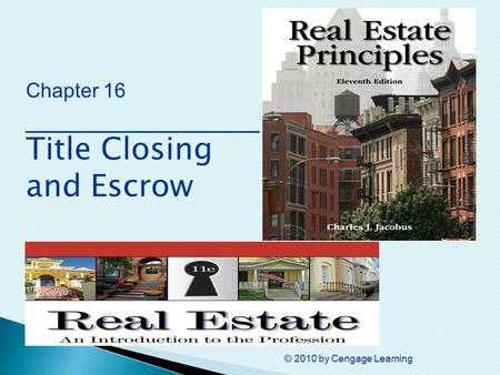 © 2010 by Cengage Learning Chapter 16 ________________ Title Closing and Escrow.