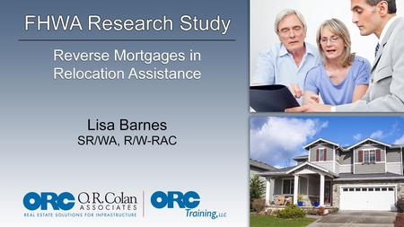 Purpose of Research Study Provide FHWA with technical expertise on reverse mortgages Collect, analyze and organize information needed to explain reverse.