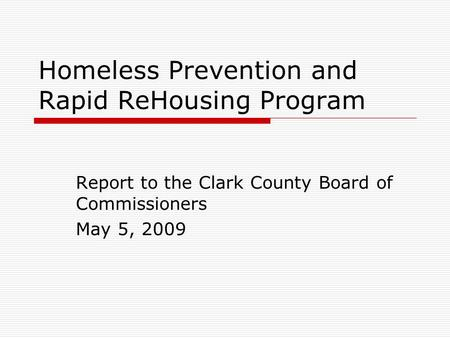 Homeless Prevention and Rapid ReHousing Program Report to the Clark County Board of Commissioners May 5, 2009.