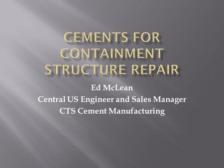 Ed McLean Central US Engineer and Sales Manager CTS Cement Manufacturing.
