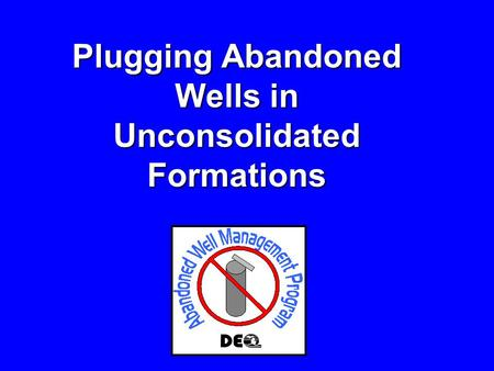 Plugging Abandoned Wells in Unconsolidated Formations.