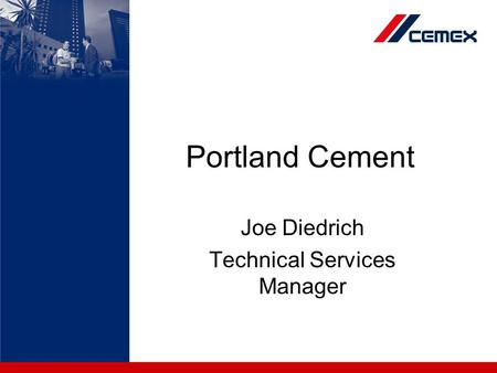 Portland Cement Joe Diedrich Technical Services Manager.