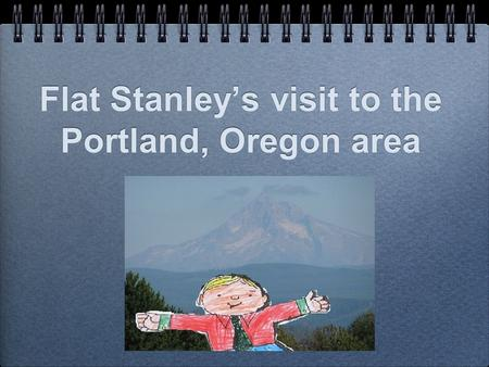 Flat Stanley's visit to the Portland, Oregon area.