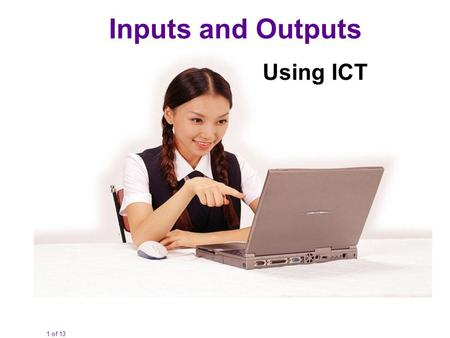 1 of 13 Inputs and Outputs Using ICT. 2 of 13 You need to know about a range of computing devices including: Desktop computers Laptops Tablets Netbooks.