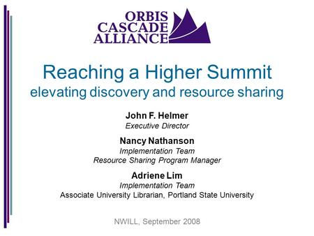 Reaching a Higher Summit elevating discovery and resource sharing John F. Helmer Executive Director Nancy Nathanson Implementation Team Resource Sharing.