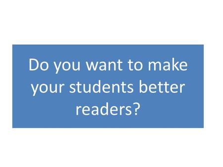 Do you want to make your students better readers?.