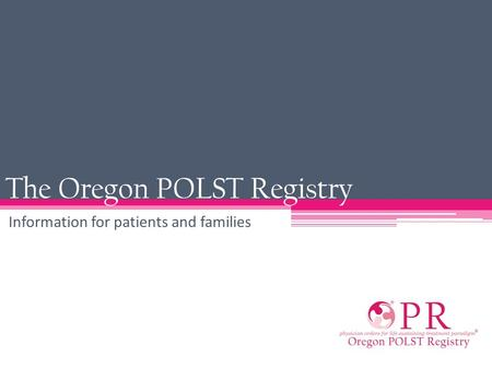 The Oregon POLST Registry Information for patients and families.