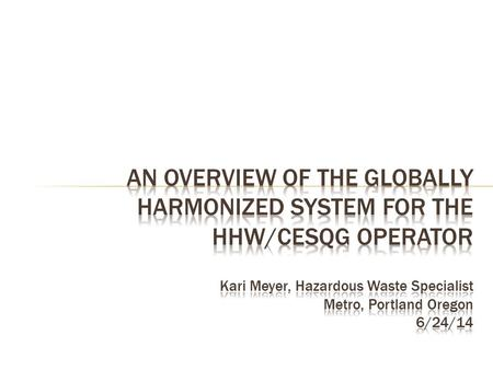 Background – Scope and Development of the GHS as an International System Hazard Classification – Physical Hazards – Health Hazards – Environmental Hazards.