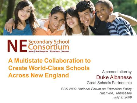 A Multistate Collaboration to Create World-Class Schools Across New England A presentation by Duke Albanese Great Schools Partnership ECS 2009 National.