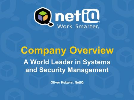 Company Overview A World Leader in Systems and Security Management Oliver Keizers, NetIQ.