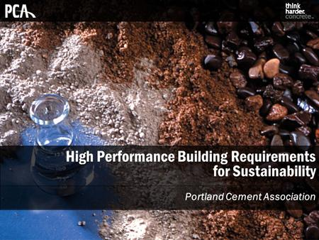 High Performance Building Requirements for Sustainability Portland Cement Association.