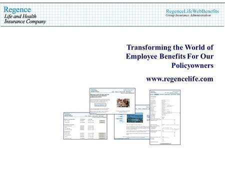 Transforming the World of Employee Benefits For Our Policyowners www.regencelife.com.