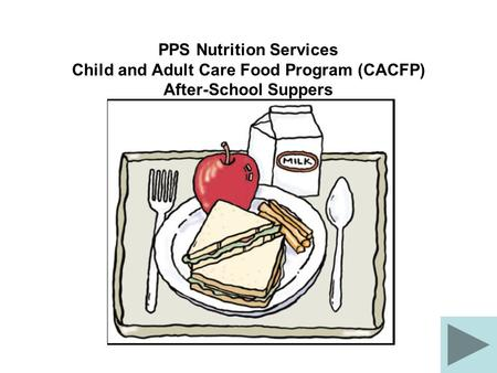 PPS Nutrition Services Child and Adult Care Food Program (CACFP) After-School Suppers.