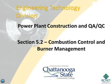 Power Plant Construction and QA/QC Section 5.2 – Combustion Control and Burner Management Engineering Technology Division.