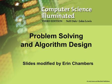 Slides modified by Erin Chambers Problem Solving and Algorithm Design.