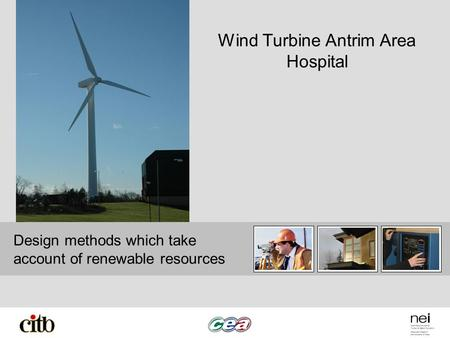 Design methods which take account of renewable resources Wind Turbine Antrim Area Hospital.