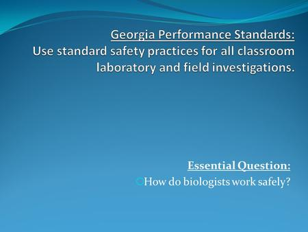 Essential Question:  How do biologists work safely?