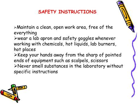 SAFETY INSTRUCTIONS  Maintain a clean, open work area, free of the everything  wear a lab apron and safety goggles whenever working with chemicals,