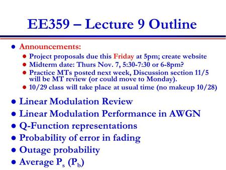 EE359 – Lecture 9 Outline Announcements: Project proposals due this Friday at 5pm; create website Midterm date: Thurs Nov. 7, 5:30-7:30 or 6-8pm? Practice.
