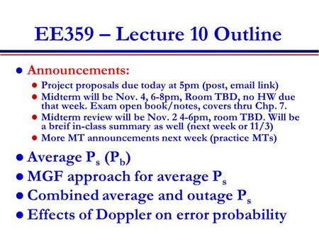 EE359 – Lecture 10 Outline Announcements: Project proposals due today at 5pm (post, email link) Midterm will be Nov. 4, 6-8pm, Room TBD, no HW due that.