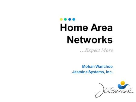 Home Area Networks …Expect More Mohan Wanchoo Jasmine Systems, Inc.