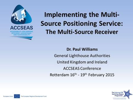 Implementing the Multi- Source Positioning Service: The Multi-Source Receiver Dr. Paul Williams General Lighthouse Authorities United Kingdom and Ireland.