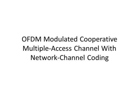 OFDM Modulated Cooperative Multiple-Access Channel With Network-Channel Coding.