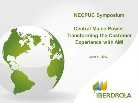NECPUC Symposium Central Maine Power: Transforming the Customer Experience with AMI June 11, 2013.