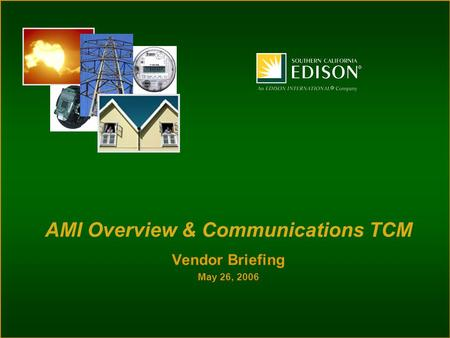 Vendor Briefing May 26, 2006 AMI Overview & Communications TCM.