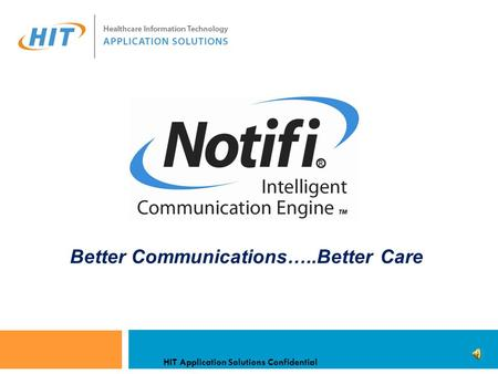 HIT Application Solutions Confidential Better Communications…..Better Care.