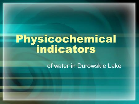 Physicochemical indicators of water in Durowskie Lake.