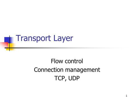 Flow control Connection management TCP, UDP