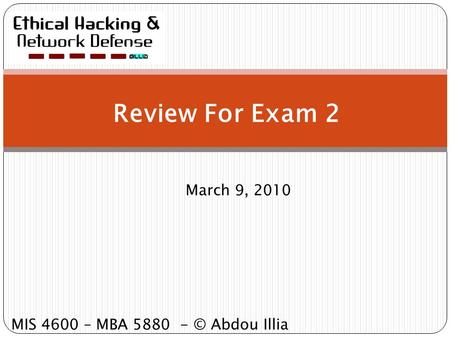 Review For Exam 2 March 9, 2010 MIS 4600 – MBA 5880 - © Abdou Illia.
