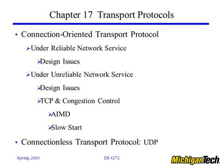 EE 4272Spring, 2003 Chapter 17 Transport Protocols Connection-Oriented Transport Protocol  Under Reliable Network Service  Design Issues  Under Unreliable.
