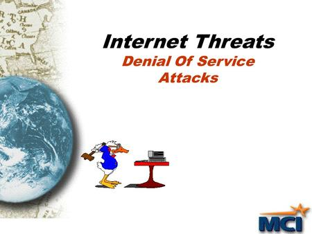 "Internet Threats Denial Of Service Attacks ""The wonderful thing about the Internet is that you're connected to everyone else. The terrible thing about."
