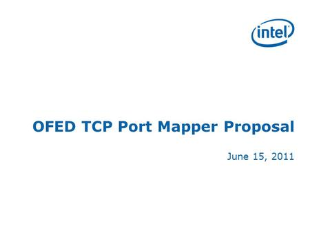 OFED TCP Port Mapper Proposal June 15, 2011. Overview Current NE020 Linux OFED driver uses host TCP/IP stack MAC and IP address for RDMA connections Hardware.