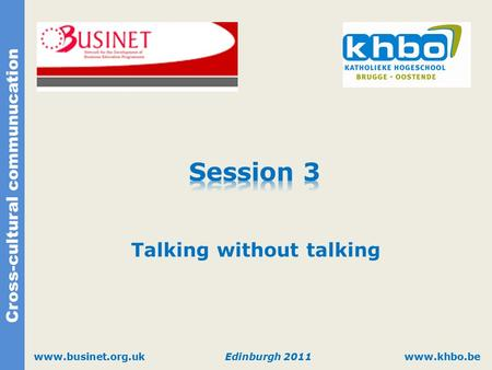 Cross-cultural communucation www.khbo.bewww.businet.org.ukEdinburgh 2011 Talking without talking.