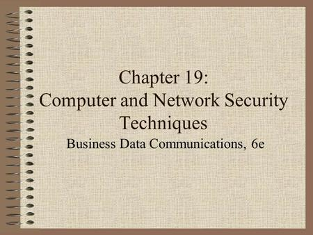 Chapter 19: Computer and Network Security Techniques Business Data Communications, 6e.
