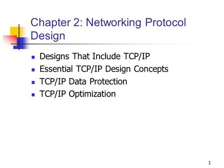 1 Chapter 2: Networking Protocol Design Designs That Include TCP/IP Essential TCP/IP Design Concepts TCP/IP Data Protection TCP/IP Optimization.