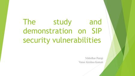 The study and demonstration on SIP security vulnerabilities Mahidhar Penigi Vamsi Krishna Karnati.
