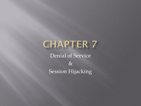 Denial of Service & Session Hijacking.  Rendering a system unusable to those who deserve it  Consume bandwidth or disk space  Overwhelming amount of.