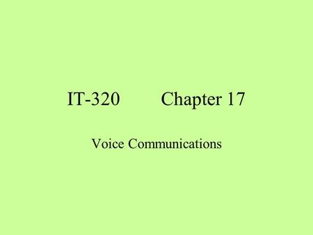 IT-320Chapter 17 Voice Communications. Objectives 1. Explain how DS-0 relates to a voice communication channel. 2. Describe the hierarchy used with the.