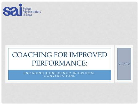 ENGAGING CONFIDENTLY IN CRITICAL CONVERSATIONS COACHING FOR IMPROVED PERFORMANCE: 9.17.12.