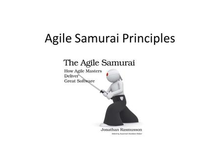 Agile Samurai Principles. Agile Development Deliver Value Every Iteration Break big problems into smaller ones Focus on most important issues Deliver.