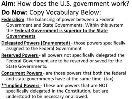 Aim: How does the U.S. government work? Do Now: Copy Vocabulary Below:
