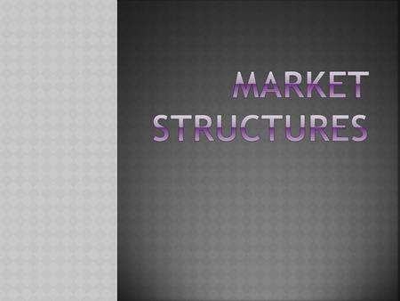  Perfect Competition – A market structure in which a large number of firms all produce the same product. Pg. 151  Monopoly – A market dominated by a.
